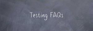 Testing FAQs